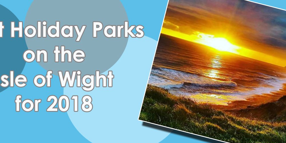 Best Holiday Parks on the Isle of Wight for 2018